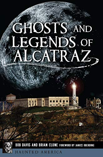 Ghosts and Legends of Alcatraz (Haunted America) by [Bob Davis, Brian Clune, Foreword by Janice Oberding]