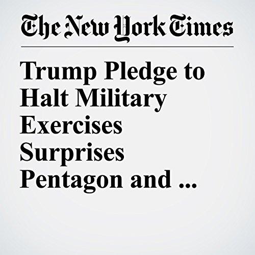 Trump Pledge to Halt Military Exercises Surprises Pentagon and Seoul copertina