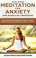 Guided Meditation for Anxiety: and Kundalini Awakening - 2 in 1 - Align Your Chakras, Awaken Your Third Eye, Reduce Stress and Anxiety, Find Inner Peace, and Heal Your Soul