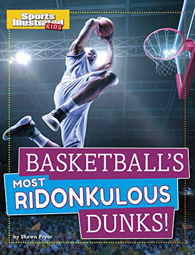 Basketball's Most Ridonkulous Dunks! (Sports Illustrated Kids Prime Time Plays) (English Edition)