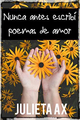 Nunca antes escribí poemas de amor de Julieta Ax