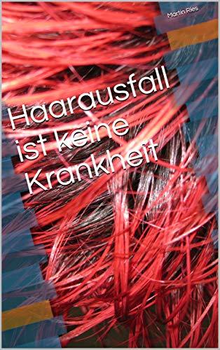 Haarausfall ist keine Krankheit (German Edition)