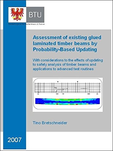 Assessment of existing glued laminated timber beams by Probability-Based Updating: With considerations to the effects of updating to safety analysis ... and applications to advanced test routines