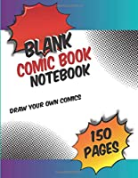 Blank Comic Book Notebook: Draw Your Own Comics with Variety of Templates - Large 150 Pages (8.5x11 IN) (Blank Comic Books For Girls Ages 9-12)