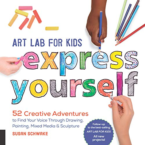 Art Lab for Kids: Express Yourself:52 Creative Adventures to Find Your Voice Through Drawing, Painting, Mixed Media, and Sculpture (English Edition)