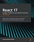 React 17 Design Patterns and Best Practices: Design, build, and deploy production-ready web applications using industry-standard practices, 3rd Edition