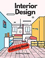 Interior Design Coloring Book For Adults: Stress Relieving Home Designs - Beautiful House Decorations & Architecture For Relaxation