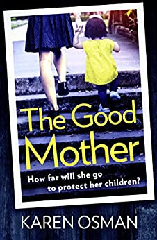 The Good Mother: Gripping psychological suspense, with a shocking twist that will leave you reeling by [Karen Osman]
