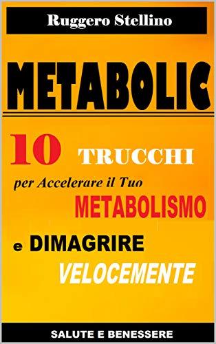 Metabolic 10 Trucchi Per Accelerare Il Tuo Metabolismo E Dimagrire Velocemente In 3 Settimane Senza La Dieta Bestseller Dimagrire Velocemente Ebook Stellino Ruggero Amazon It Kindle Store
