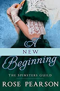 A New Beginning (The Spinsters Guild Book 1) by [Rose Pearson]