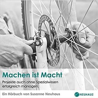 Machen ist Macht     Projekte auch ohne Spezialwissen erfolgreich managen              Autor:                                                                                                                                 Susanne Neuhaus                               Sprecher:                                                                                                                                 Annette Hegers                      Spieldauer: 3 Std. und 18 Min.     74 Bewertungen     Gesamt 4,2
