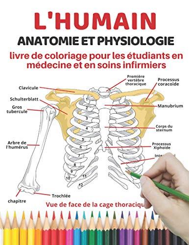 L'humain Anatomie et physiologie livre de coloriage pour les étudiants en médecine et en soins infirmiers: Moyen facile et efficace d'apprendre, ... étudiants en médecine et en soins infirmiers