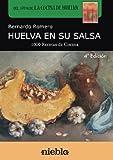 Huelva en su salsa: 1.000 Recetas de cocina de Huelva