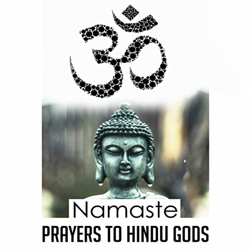 Namaste: Prayers to Hindu Gods Background Calm Music, Spiritual Sounds, Hindu Yoga, Relaxation, Buddha Om Bar