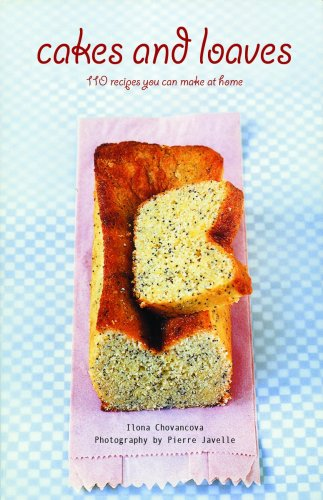Cakes and Loaves: 110 Recipes You Can Make at Home