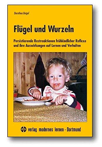 Flügel und Wurzeln: Persistierende Restreaktionen frühkindlicher Reflexe und ihre Auswirkungen auf Lernen und Verhalten
