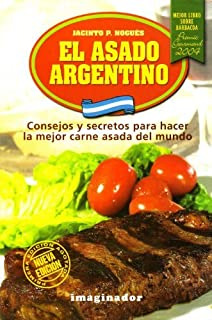 El asado Argentino / Argentinian BBQ: Consejos y secretos para hacer la mejor carne asada del mundo / Tips to Make the Best BBQ Meat in the World (Spanish Edition) by Jacinto P. Nogues (2004-12-30)