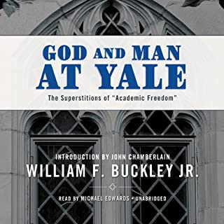 God and Man at Yale     The Superstitions of Academic Freedom              By:                                                                                                                                 William F. Buckley Jr.                               Narrated by:                                                                                                                                 Michael Edwards                      Length: 6 hrs and 40 mins     126 ratings     Overall 4.3