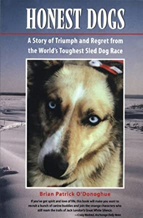 Honest Dogs: A Story of Triumph and Regret from the Worlds Toughest Sled Dog Race by Brian Patrick ODonoghue (1999-09-01)