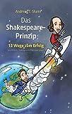 Das Shakespeare-Prinzip: 13 Wege zum Erfolg aus William Shakespeares Werk und Leben