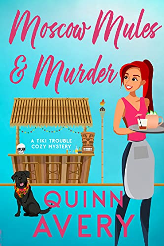 Moscow Mules & Murder (Tiki Trouble Cozy Mystery Series Book 1) by [Quinn Avery]