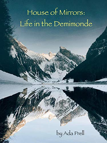 Front cover for the book House of Mirrors: Life in the Demimonde by Ada Prell