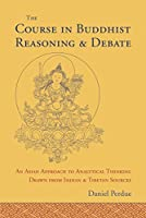 The Course in Buddhist Reasoning and Debate: An Asian Approach to Analytical Thinking Drawn from Indian and Tibetan Sources by Daniel Perdue(2014-04-22)