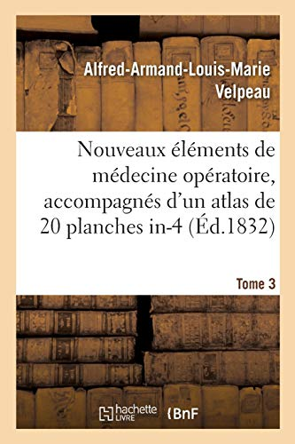 Nouveaux éléments de médecine opératoire, accompagnés d'un atlas de 20 planches in-4, gravées: représentant les principaux procédés opératoires et nombre d'instruments de chirurgie. Tome 3