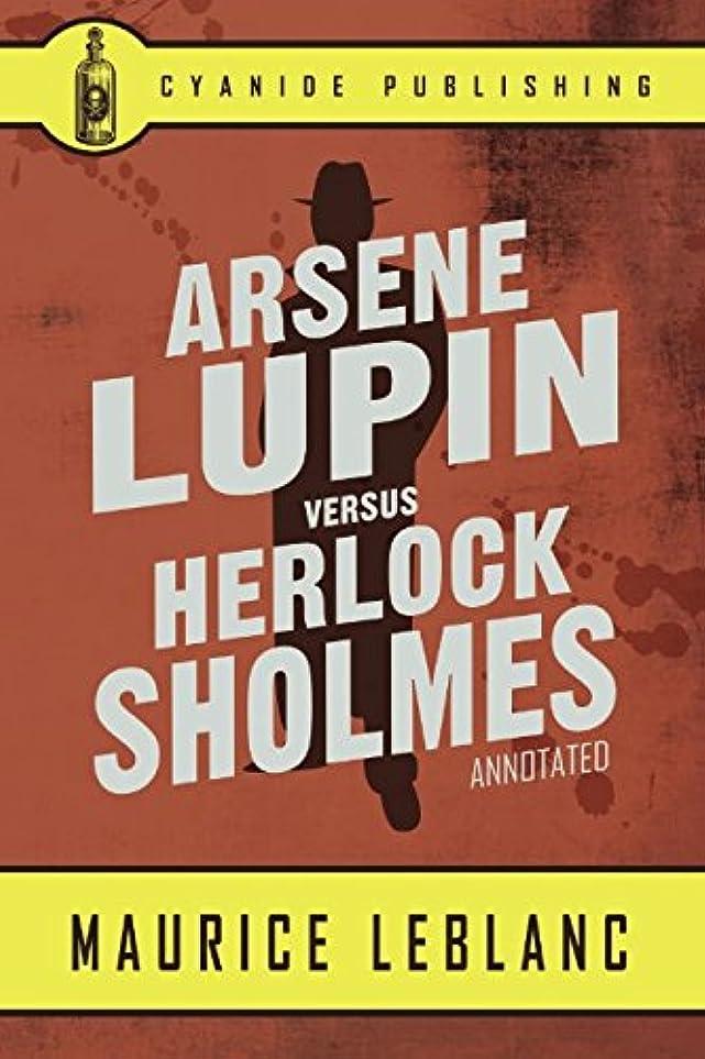 開梱観点物語Arsene Lupin versus Herlock Sholmes (Annotated) (Maurice LeBlanc Collection)