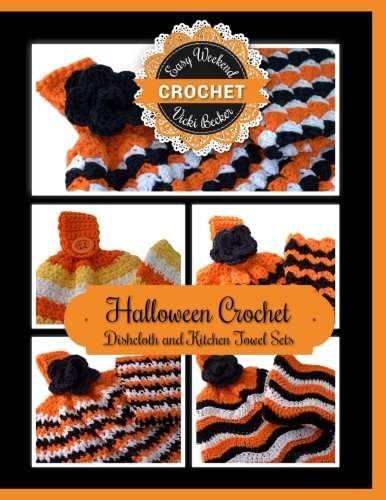 Halloween Crochet Dishcloth and Kitchen Towel Sets (Easy Weekend Crochet) (Volume 2)