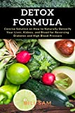 Detox Formula: Concise Solution on How to Naturally Detoxify Your Liver, Kidney, and Blood for Reversing Diabetes and High Blood Pressure
