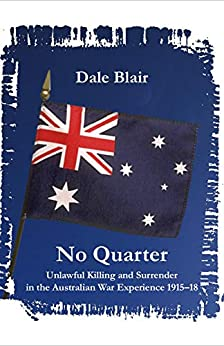 No Quarter: Unlawful Killing and Surrender in the Australian War Experience 1915-1918 by [Dale Blair]
