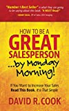 Real Estate Investing Books! -  How To Be A GREAT Salesperson...By Monday Morning!: If You Want to Increase Your Sales Read This Book. It is That Simple