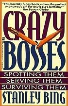 Crazy bosses : spotting them, serving them, surviving them