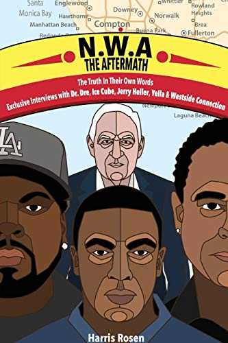 N.W.A: The Aftermath: Exclusive Interviews with Dr. Dre, Ice Cube, Jerry Heller, Yella and Westside Connection: The Aftermath: Exclusive Interviews ... Tales of Truth, Fiction and Desire, Band 4)