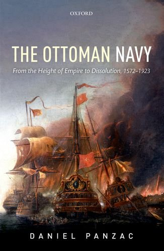 The Ottoman Navy: From the Height of Empire to Dissolution, 1572-1923