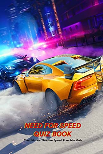 Need for Speed Quiz Book: The Ultimate 'Need for Speed' Franchise Quiz: Test Your Need For Speed General Knowledge (English Edition)