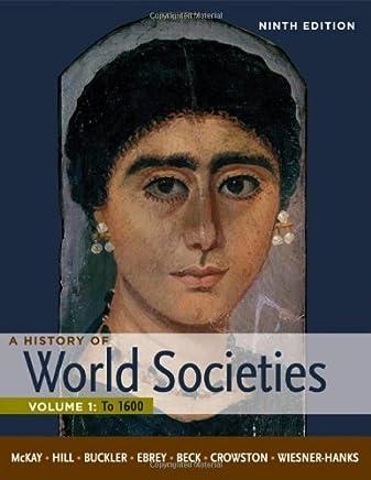 A History of World Societies, Volume 1: To 1600 by McKay, John P., Hill, Bennett D., Buckler, John, Beck, Roger (2011) Paperback