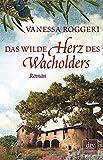Roggeri, V: Das wilde Herz des Wacholders: Roman