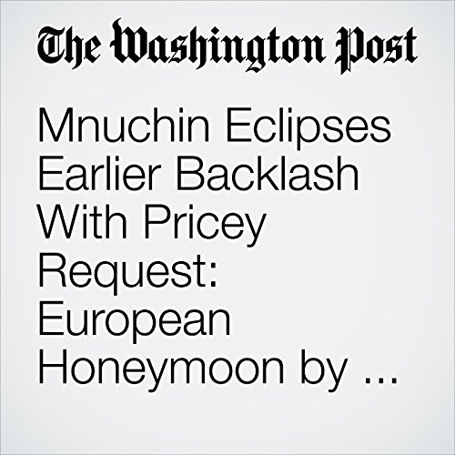 Mnuchin Eclipses Earlier Backlash With Pricey Request: European Honeymoon by Military Jet copertina