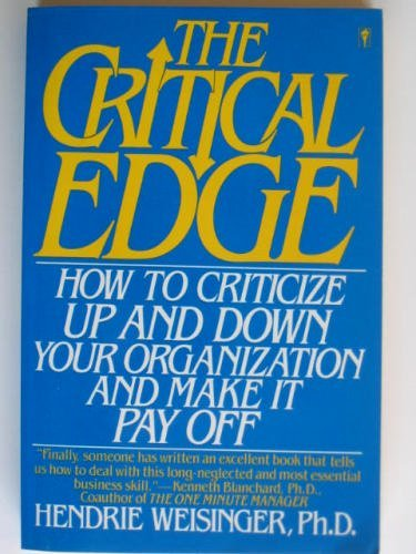 Download The Critical Edge: How to Criticize Up and Down Your Organization and Make It Pay Off 0060973056
