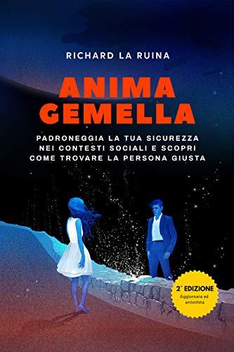 Anima Gemella: Padroneggia La Tua Sicurezza Nei Contesti Sociali E Scopri Come Trovare La Persona Giusta