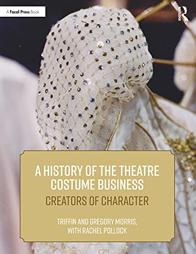 Compare Textbook Prices for A History of the Theatre Costume Business: Creators of Character 1 Edition ISBN 9781138484290 by Morris, Triffin I.,Morris, Gregory DL