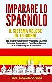 IMPARARE LO SPAGNOLO: Il Sistema Veloce in 16 Giorni per Imparare lo Spagnolo Attraverso i...
