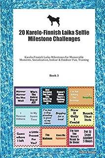 20 Karelo-Finnish Laika Selfie Milestone Challenges: Karelo-Finnish Laika Milestones for Memorable Moments, Socialization, Indoor & Outdoor Fun, Training Book 3