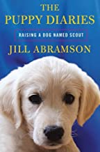 Jill Abramson'sThe Puppy Diaries: Raising a Dog Named Scout [Hardcover]2011