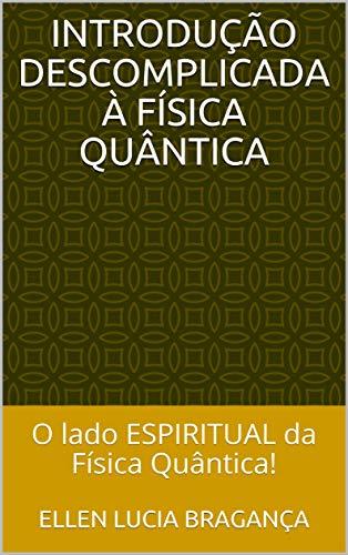 INTRODUÇÃO DESCOMPLICADA À FÍSICA QUÂNTICA: O lado ESPIRITUAL da Física Quântica!