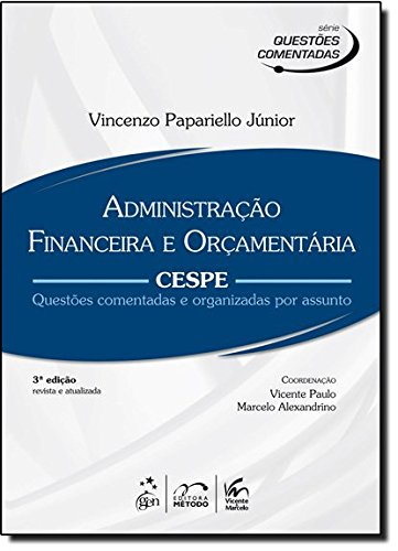 Série Questões Comentadas - Administração Financeira e Orçamentária - CESPE: CESPE - Questões Comentadas e Organizadas por Assunto