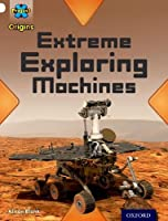 Project X Origins: White Book Band, Oxford Level 10: Inventors and Inventions: Extreme Exploring Machines (Inventors & Inventions)