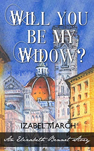 Will You Be My Widow?: A Pride And Prejudice Variation by [Izabel March]